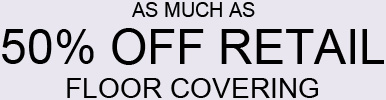 As Much as 50% off Retail Floor Covering